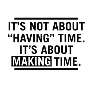 its_not_about_having_time_it_s_about_making_time
